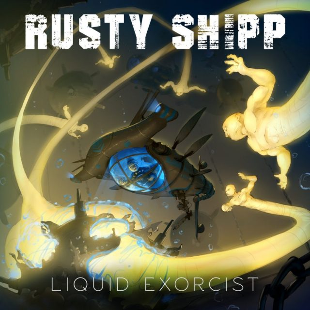 Rusty Shipp - Liquid Exorcist